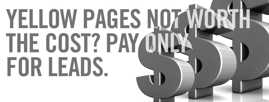 Yellow pages not worth the cost? Pay only for leads.