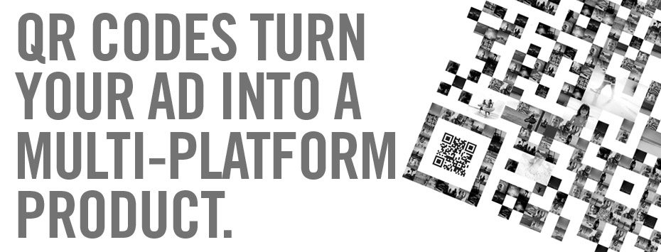QR Codes turn your ad into a multi-platform product.