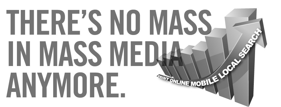 There is no mass in mass media anymore.